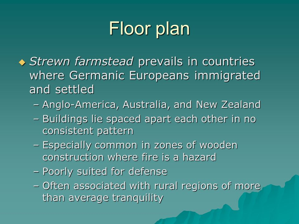 Floor plan Strewn farmstead prevails in countries where Germanic Europeans immigrated and settled. Anglo-America, Australia, and New Zealand.