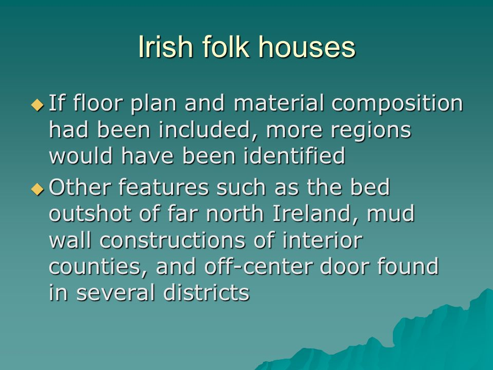 Irish folk houses If floor plan and material composition had been included, more regions would have been identified.
