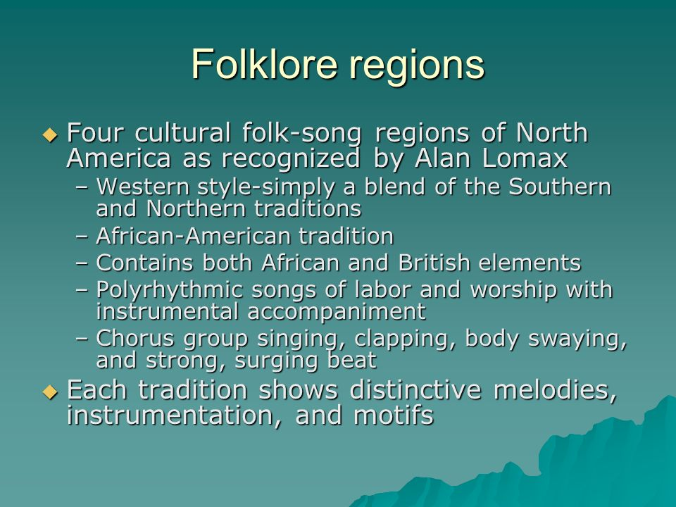 Folklore regions Four cultural folk-song regions of North America as recognized by Alan Lomax.
