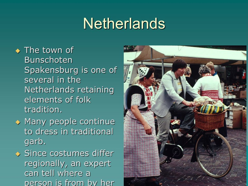 Netherlands The town of Bunschoten Spakensburg is one of several in the Netherlands retaining elements of folk tradition.
