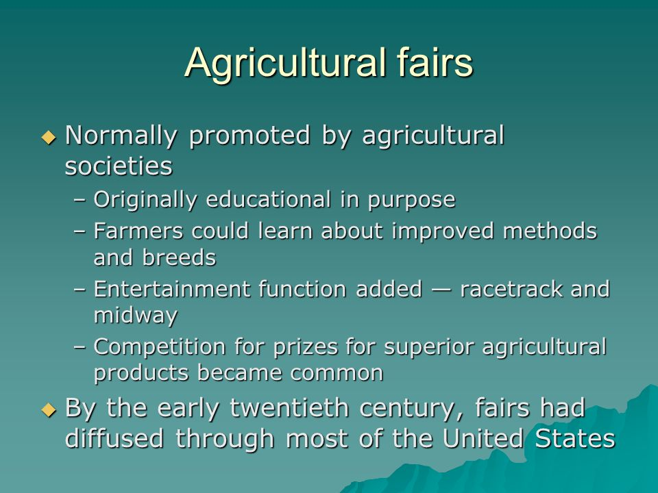 Agricultural fairs Normally promoted by agricultural societies