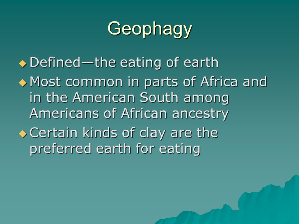 Geophagy Defined—the eating of earth