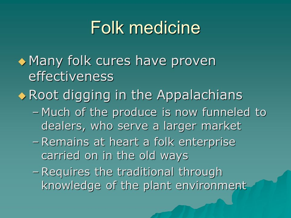 Folk medicine Many folk cures have proven effectiveness