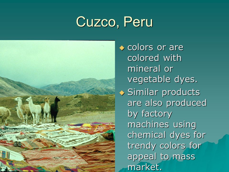 Cuzco, Peru colors or are colored with mineral or vegetable dyes.