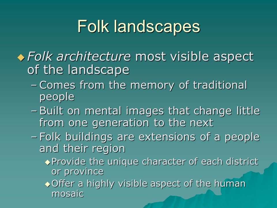 Folk landscapes Folk architecture most visible aspect of the landscape
