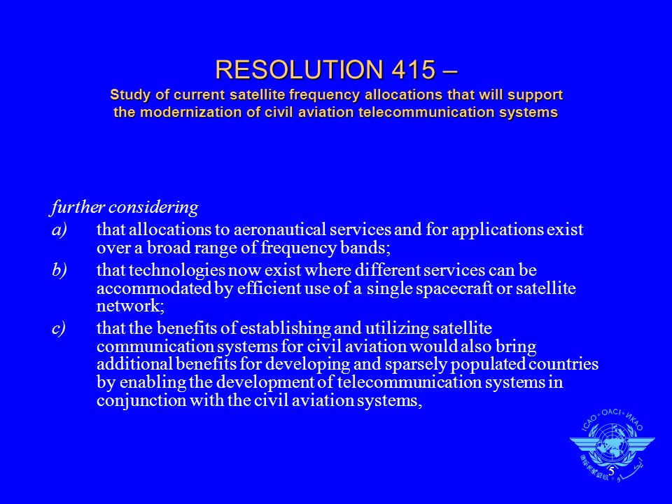 RESOLUTION 415 – Study of current satellite frequency allocations that will support the modernization of civil aviation telecommunication systems