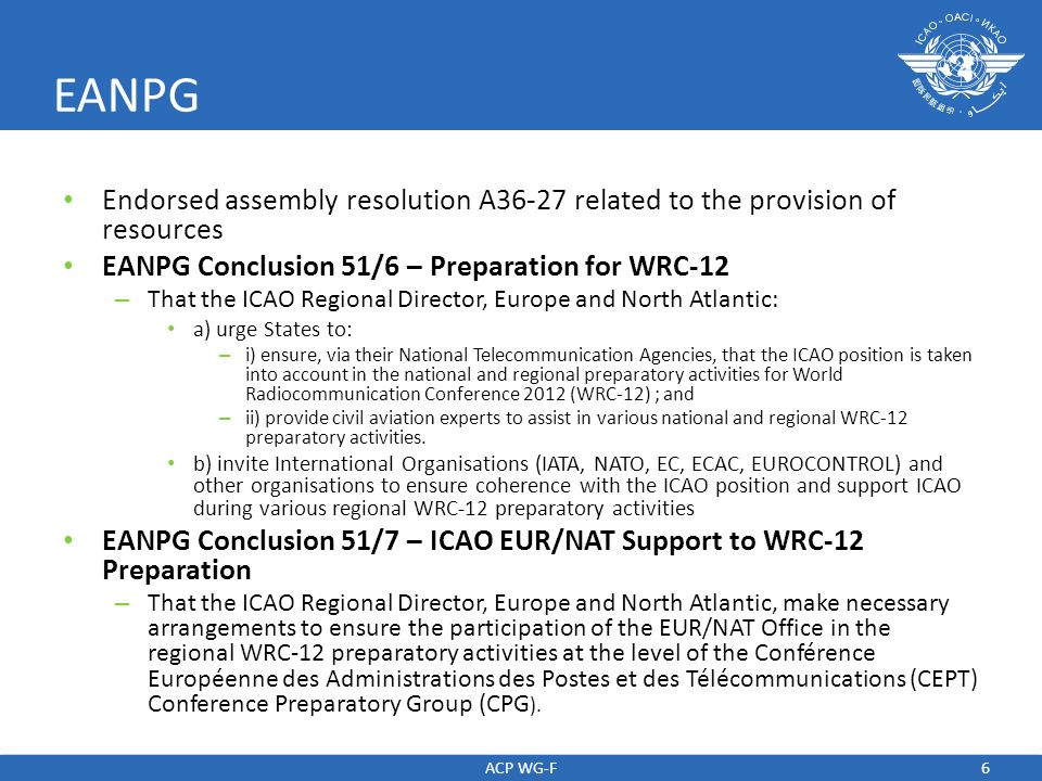 EANPG Endorsed assembly resolution A36-27 related to the provision of resources. EANPG Conclusion 51/6 – Preparation for WRC-12.