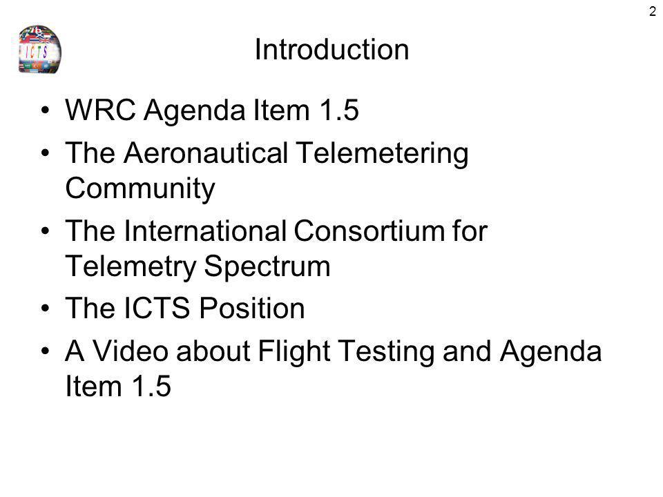 Introduction WRC Agenda Item 1.5. The Aeronautical Telemetering Community. The International Consortium for Telemetry Spectrum.