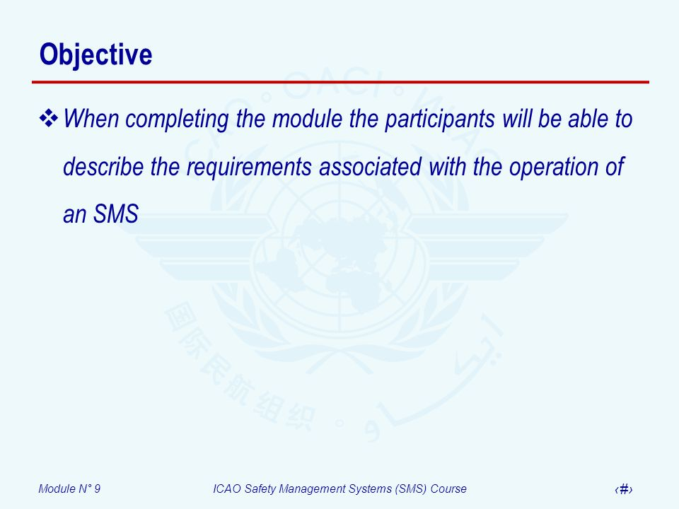 Objective When completing the module the participants will be able to describe the requirements associated with the operation of an SMS.