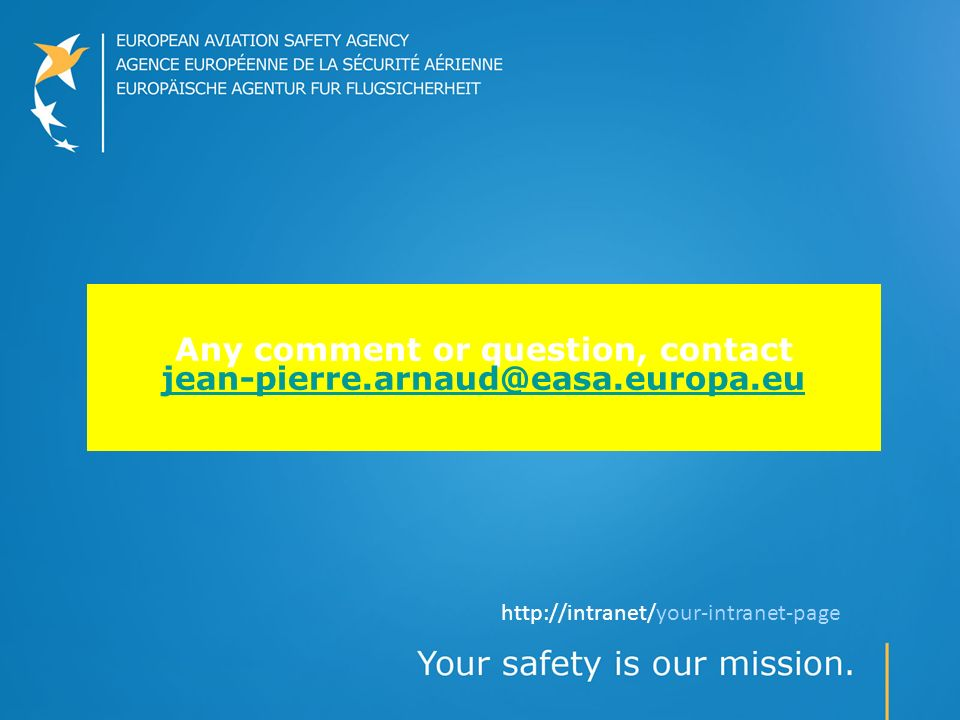 Any comment or question, contact jean-pierre.arnaud@easa.europa.eu