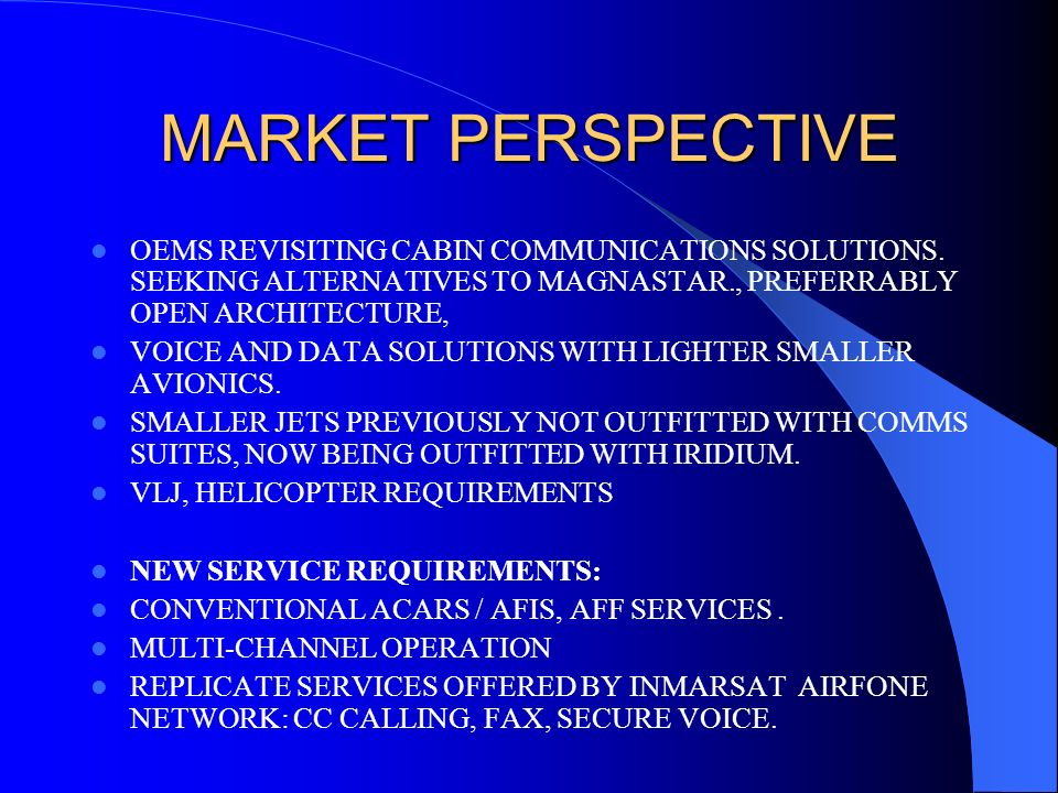 MARKET PERSPECTIVE OEMS REVISITING CABIN COMMUNICATIONS SOLUTIONS. SEEKING ALTERNATIVES TO MAGNASTAR., PREFERRABLY OPEN ARCHITECTURE,