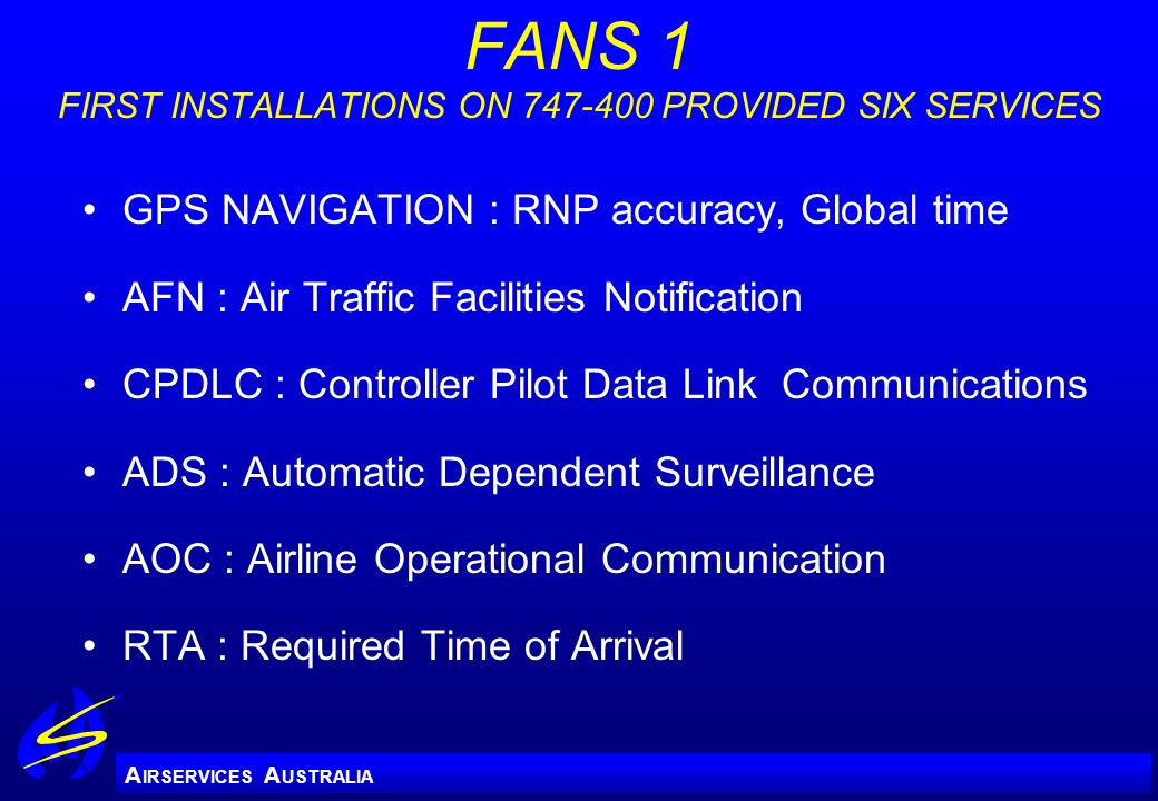 FANS 1 FIRST INSTALLATIONS ON 747-400 PROVIDED SIX SERVICES