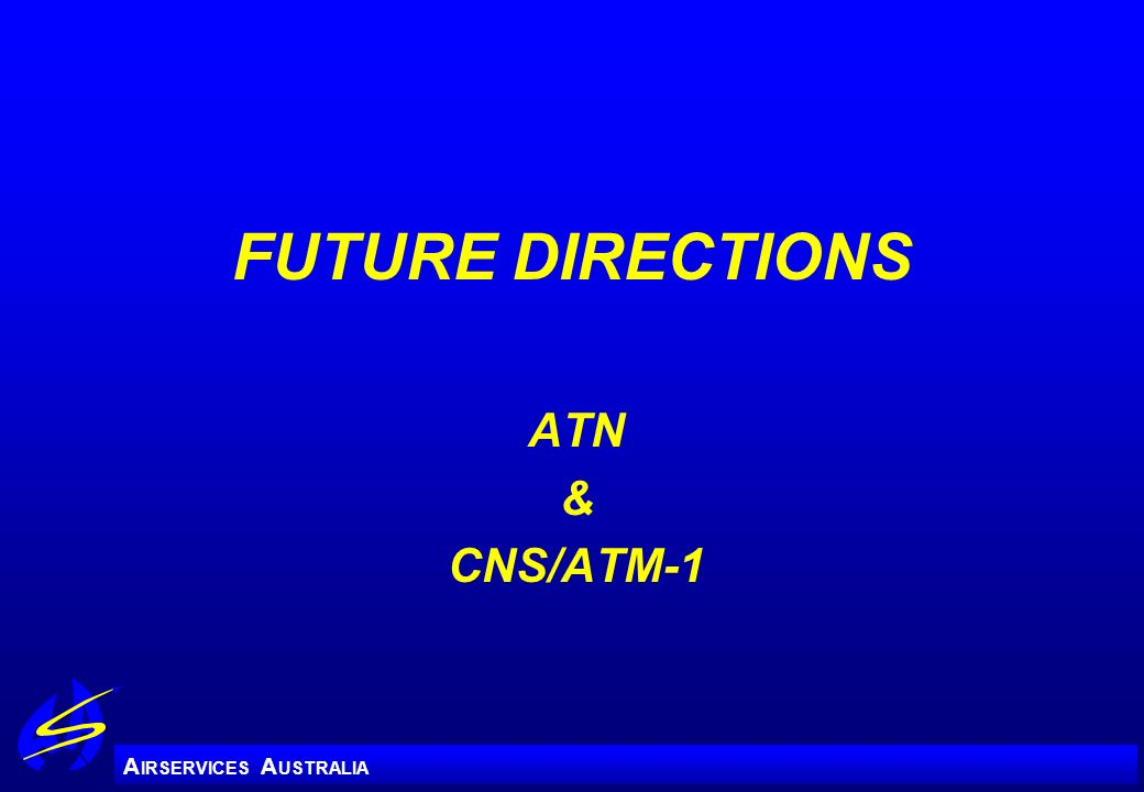 FUTURE DIRECTIONS ATN & CNS/ATM-1