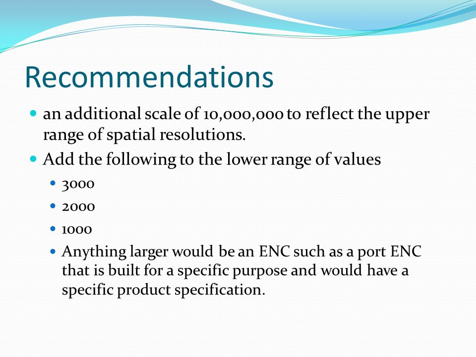 Recommendations an additional scale of 10,000,000 to reflect the upper range of spatial resolutions.