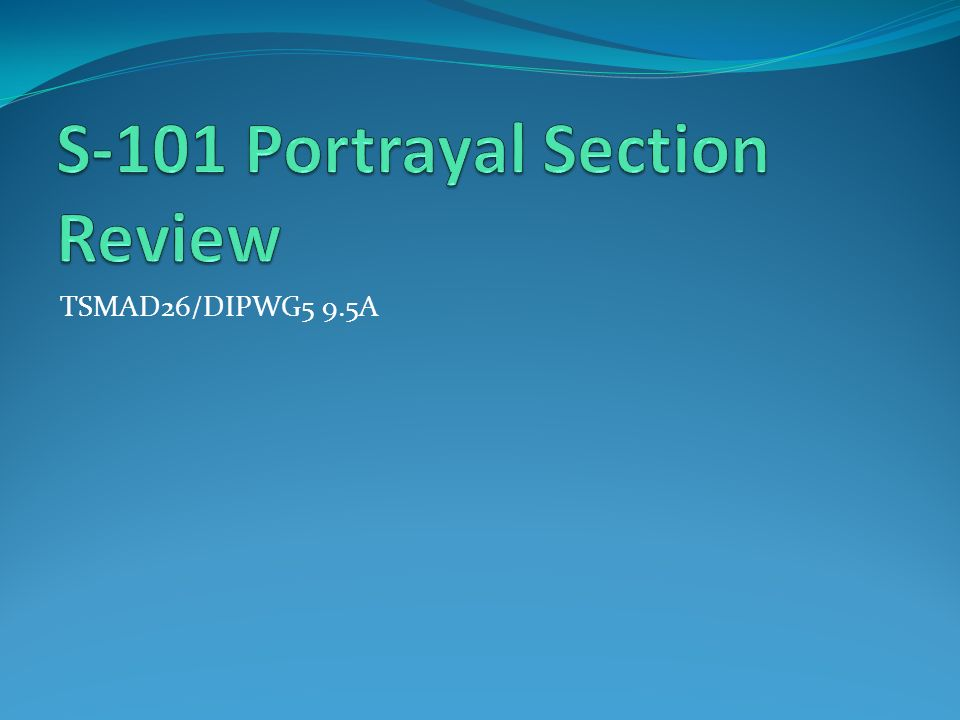 S-101 Portrayal Section Review