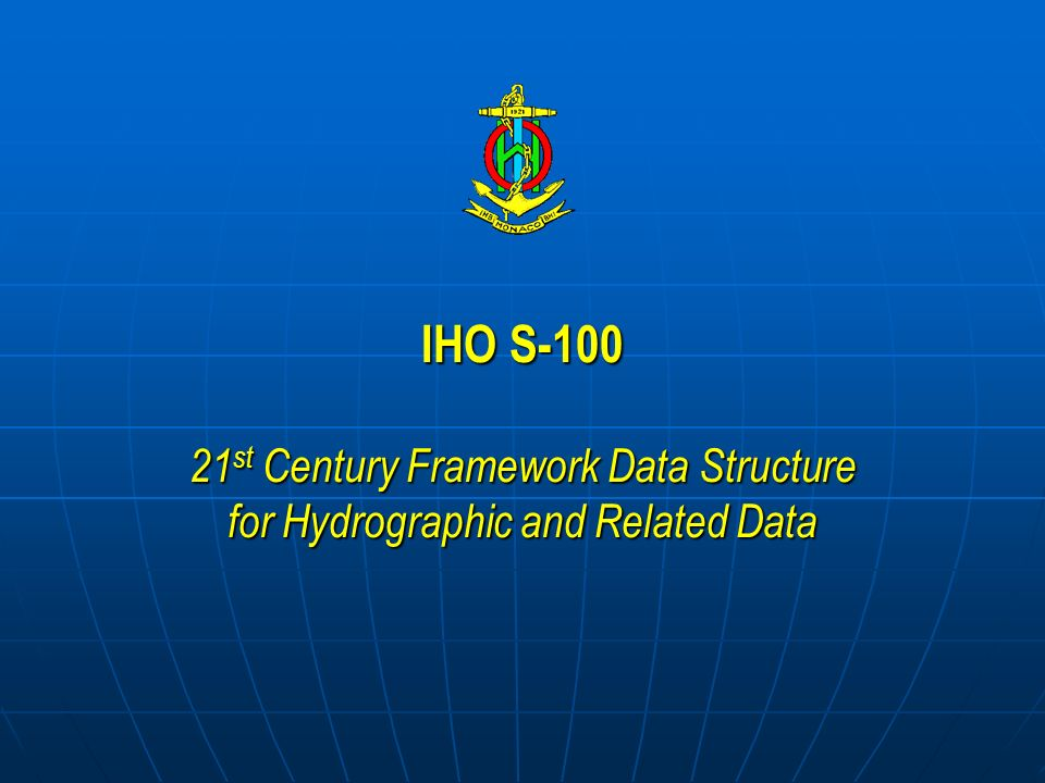 IHO S-100 21st Century Framework Data Structure for Hydrographic and Related Data