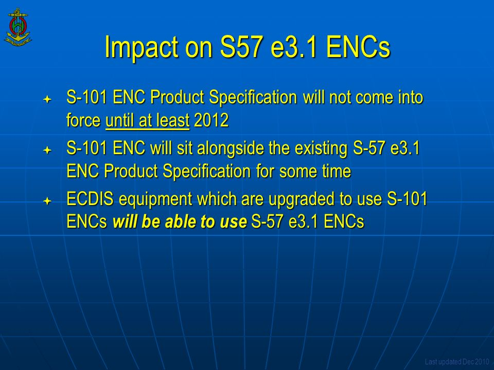 Impact on S57 e3.1 ENCs S-101 ENC Product Specification will not come into force until at least 2012.