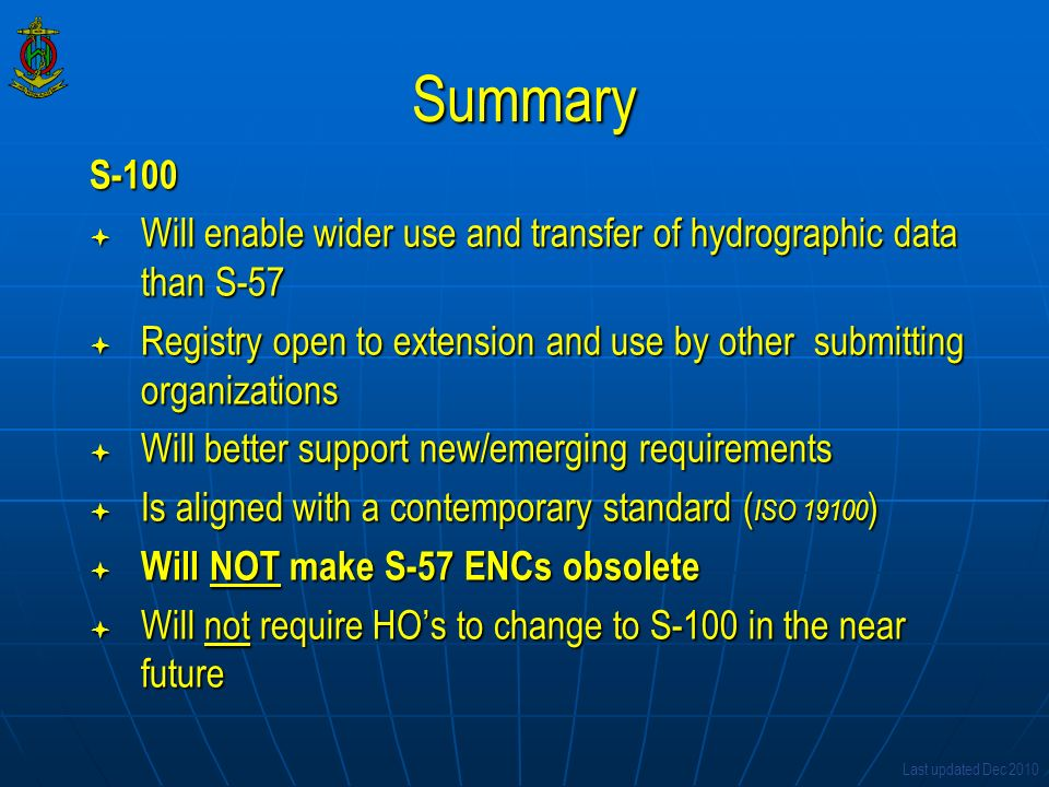 Summary S-100. Will enable wider use and transfer of hydrographic data than S-57.