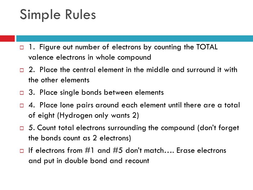 Simple Rules 1. Figure out number of electrons by counting the TOTAL valence electrons in whole compound.