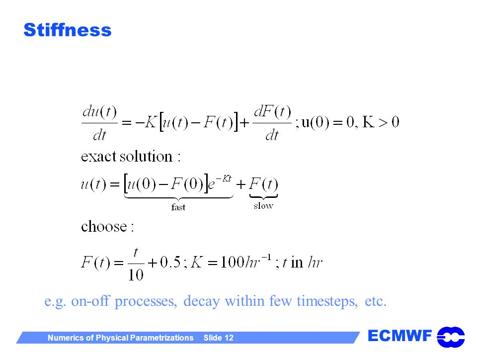 Stiffness e.g. on-off processes, decay within few timesteps, etc.