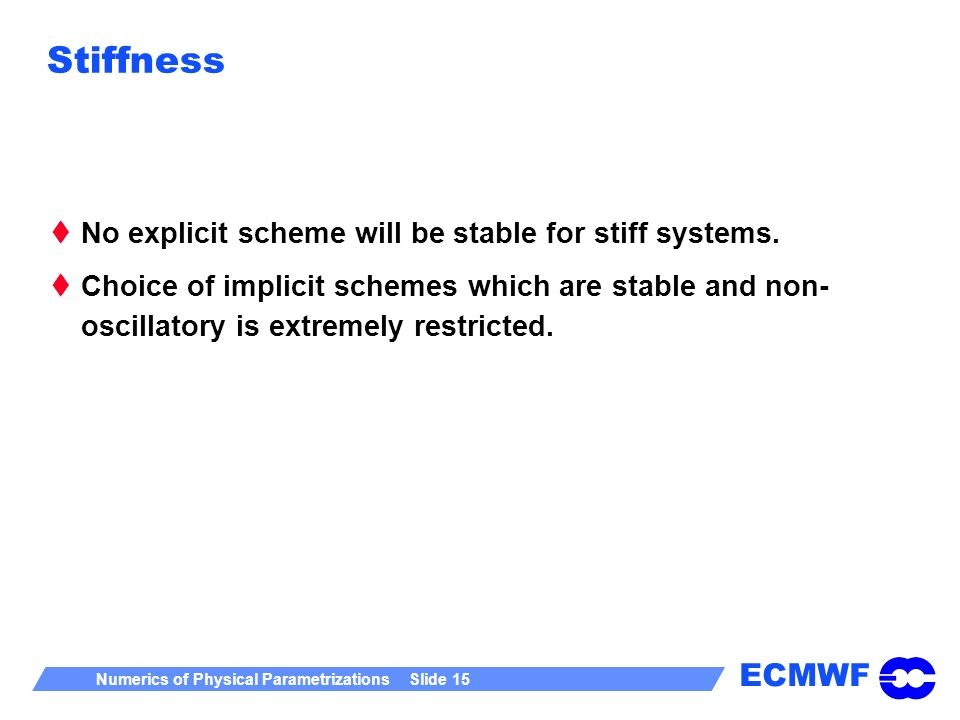 Stiffness No explicit scheme will be stable for stiff systems.