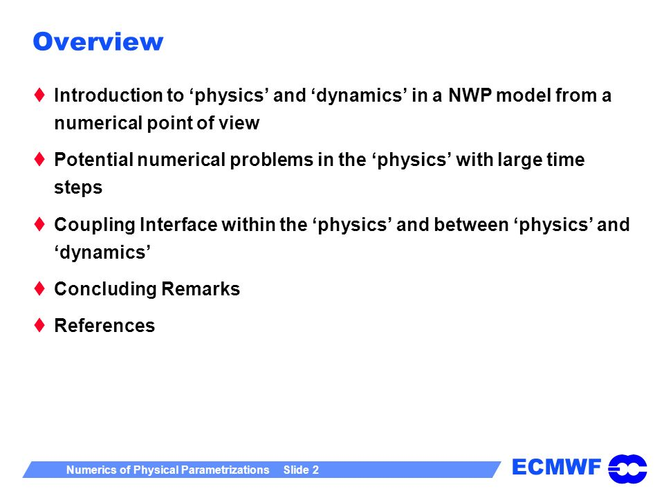 Overview Introduction to 'physics' and 'dynamics' in a NWP model from a numerical point of view.