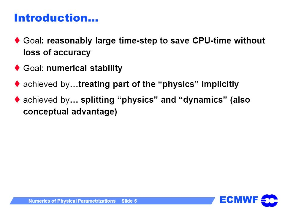Introduction... Goal: reasonably large time-step to save CPU-time without loss of accuracy. Goal: numerical stability.