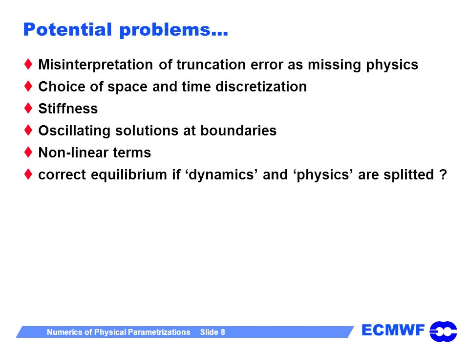 Potential problems... Misinterpretation of truncation error as missing physics. Choice of space and time discretization.