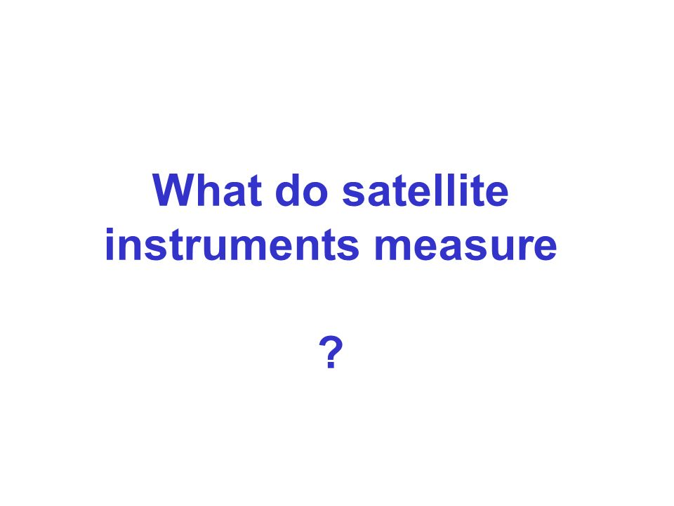 What do satellite instruments measure
