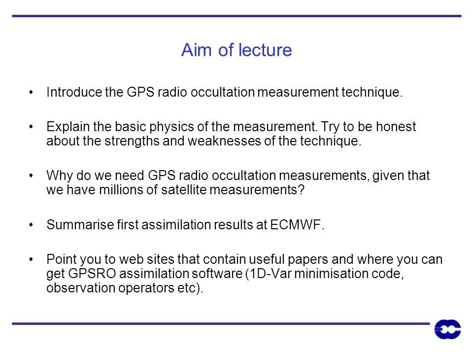Aim of lecture Introduce the GPS radio occultation measurement technique.