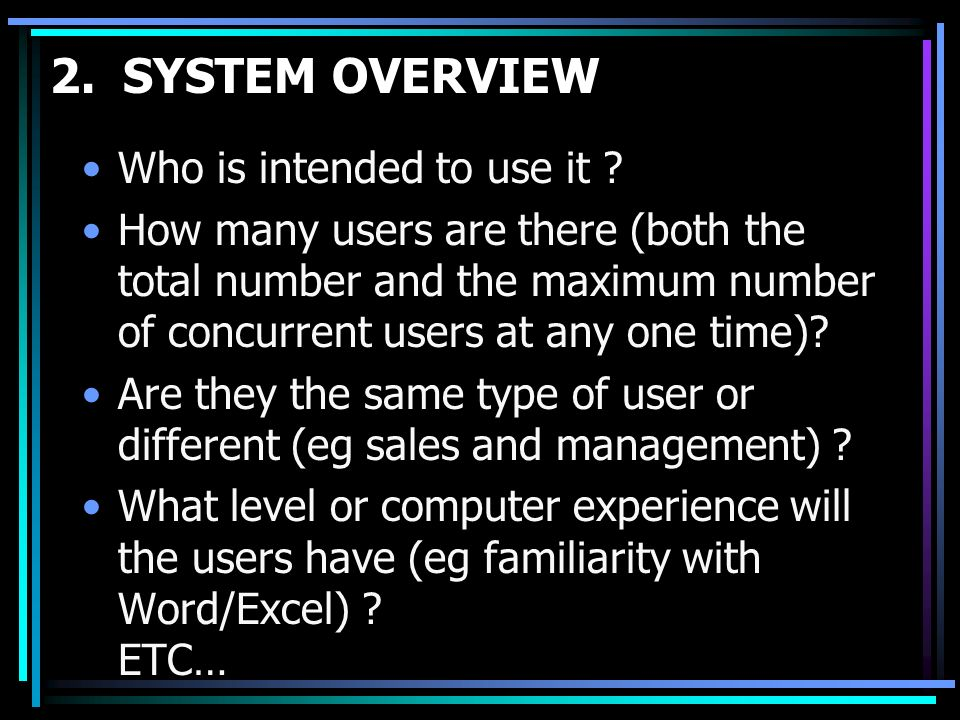 2. SYSTEM OVERVIEW Who is intended to use it