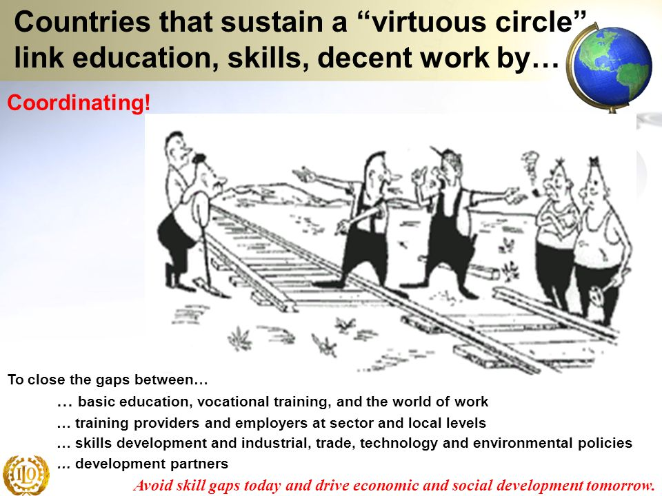 Countries that sustain a virtuous circle link education, skills, decent work by…