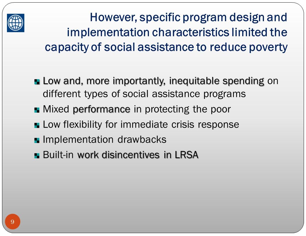 However, specific program design and implementation characteristics limited the capacity of social assistance to reduce poverty
