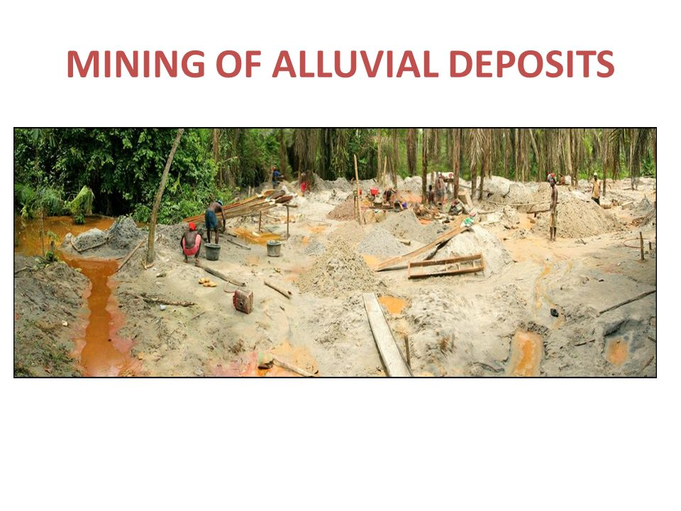 MINING OF ALLUVIAL DEPOSITS