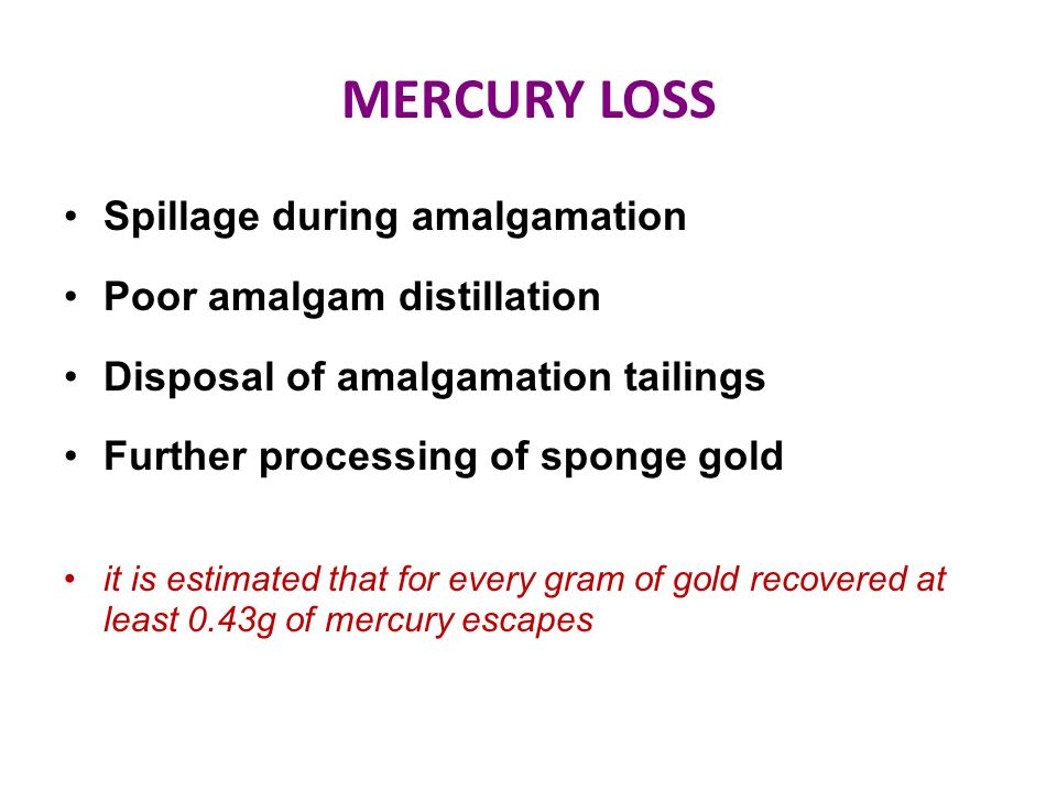 MERCURY LOSS Spillage during amalgamation Poor amalgam distillation