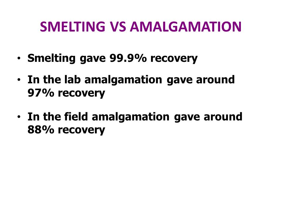 SMELTING VS AMALGAMATION