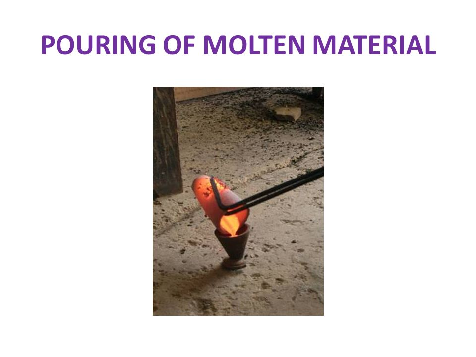 POURING OF MOLTEN MATERIAL