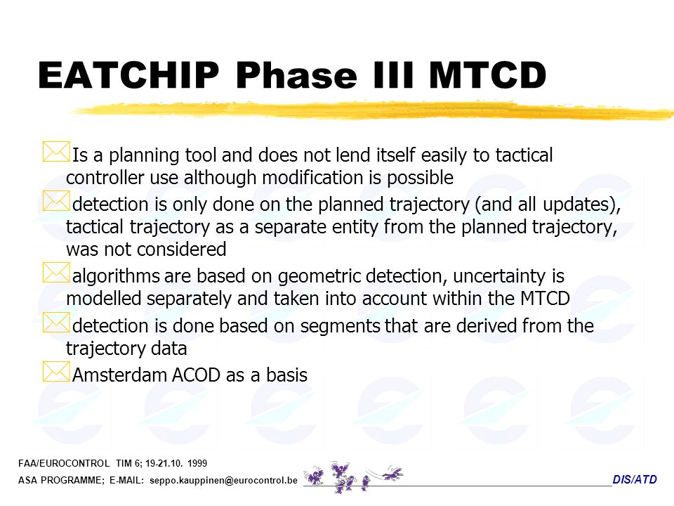 EATCHIP Phase III MTCD Is a planning tool and does not lend itself easily to tactical controller use although modification is possible.