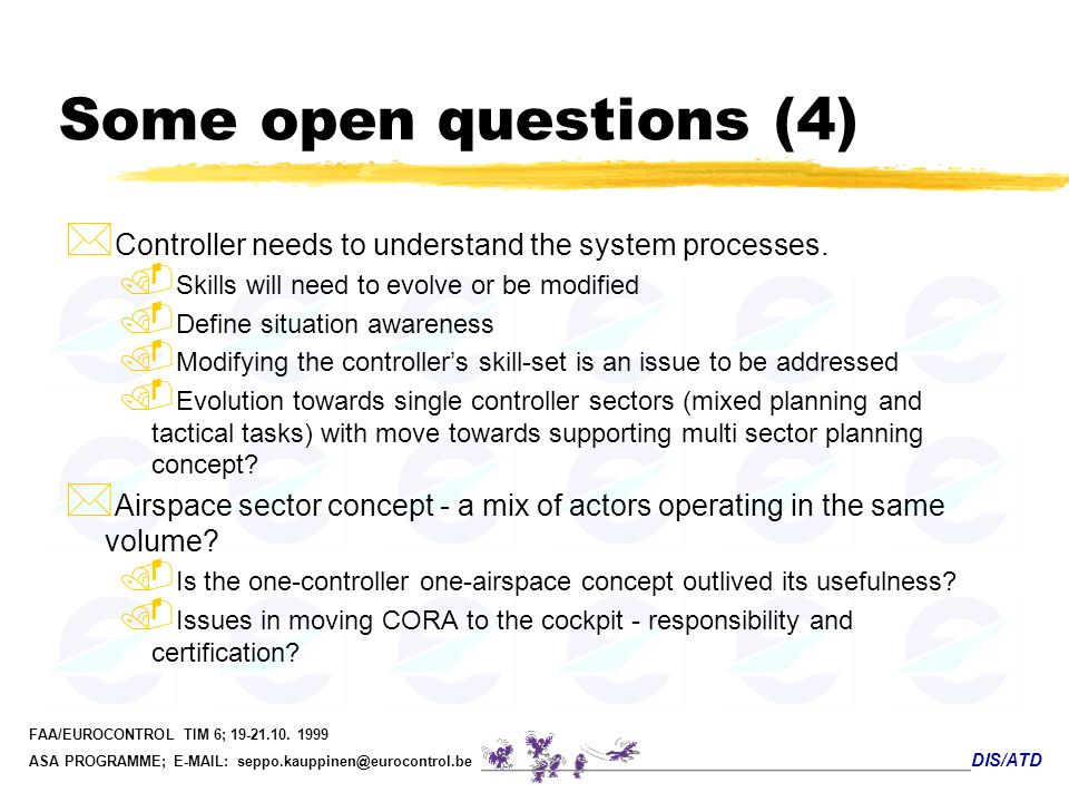 Some open questions (4) Controller needs to understand the system processes. Skills will need to evolve or be modified.