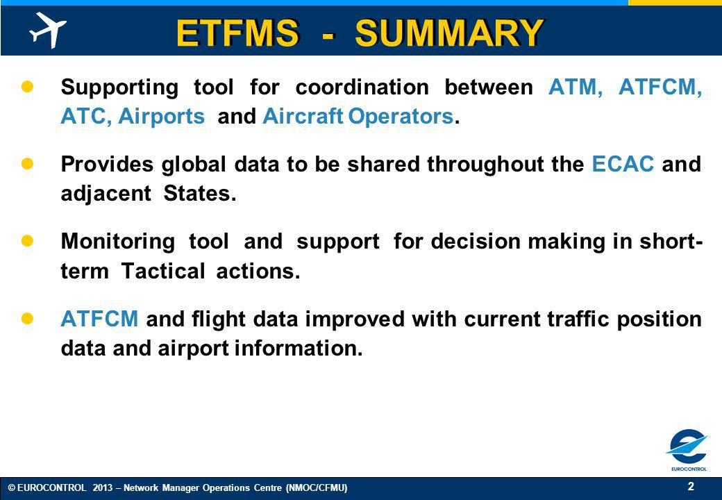 ETFMS - SUMMARY Supporting tool for coordination between ATM, ATFCM, ATC, Airports and Aircraft Operators.