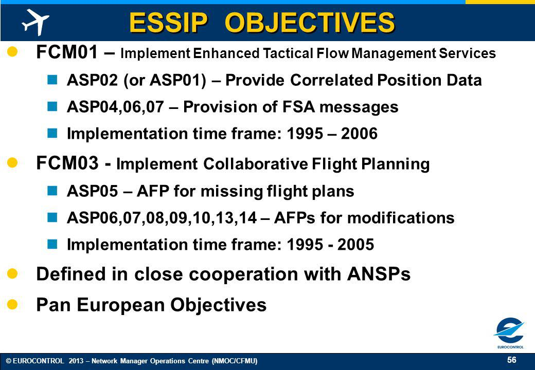 ESSIP OBJECTIVES FCM01 – Implement Enhanced Tactical Flow Management Services. ASP02 (or ASP01) – Provide Correlated Position Data.