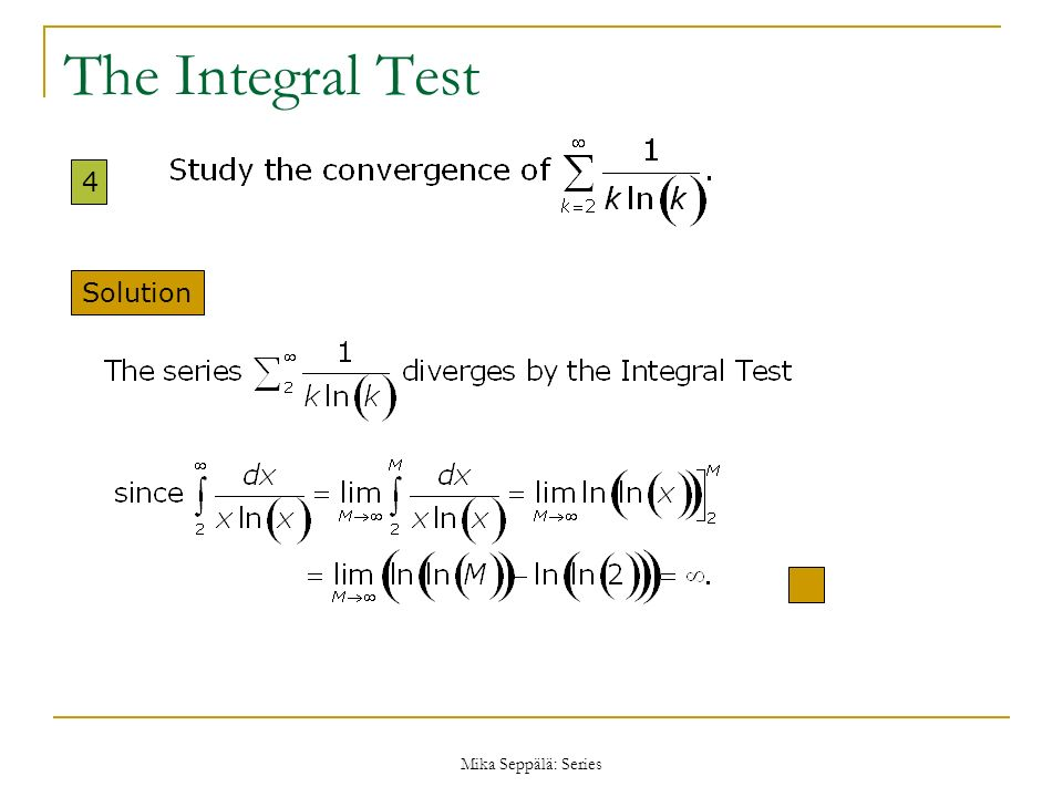 The Integral Test 4 Solution Mika Seppälä: Series