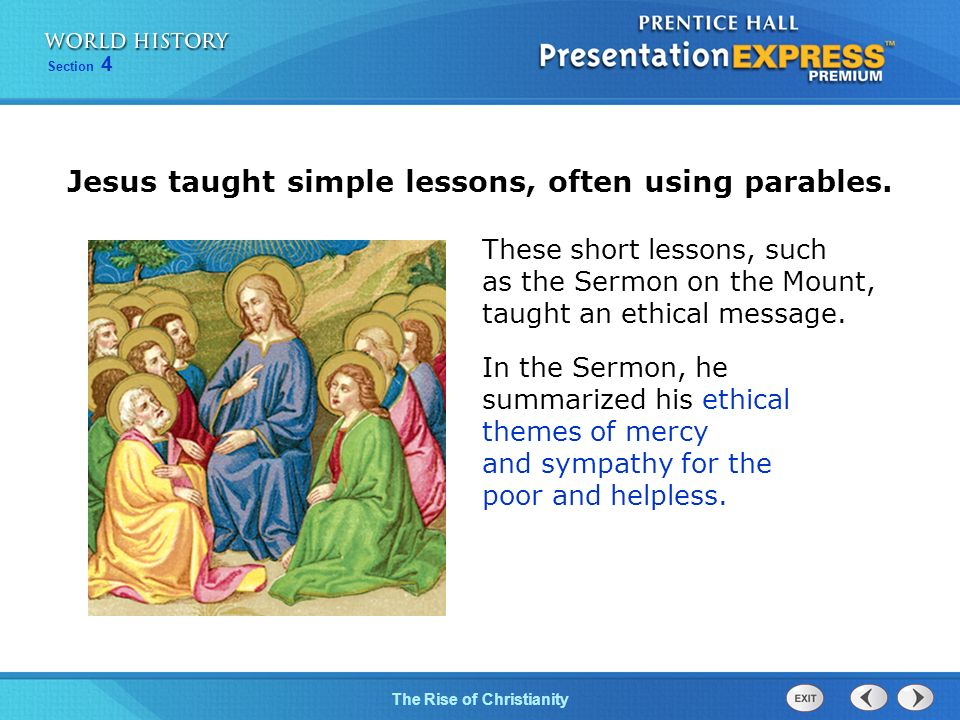 Jesus taught simple lessons, often using parables.