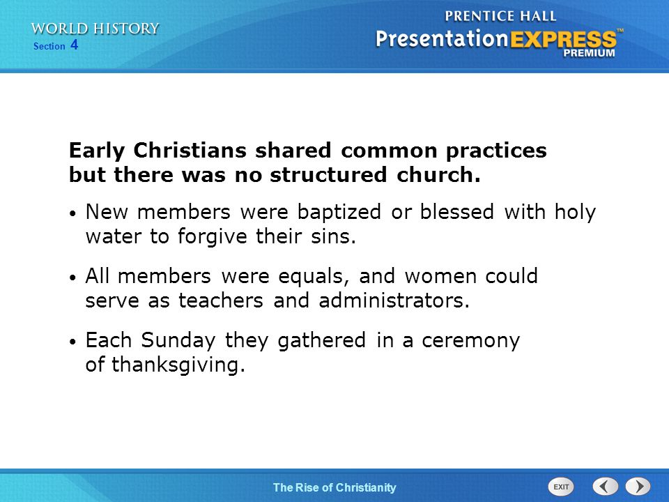Early Christians shared common practices but there was no structured church.