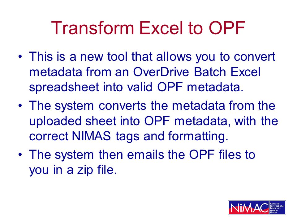 Transform Excel to OPF This is a new tool that allows you to convert metadata from an OverDrive Batch Excel spreadsheet into valid OPF metadata.
