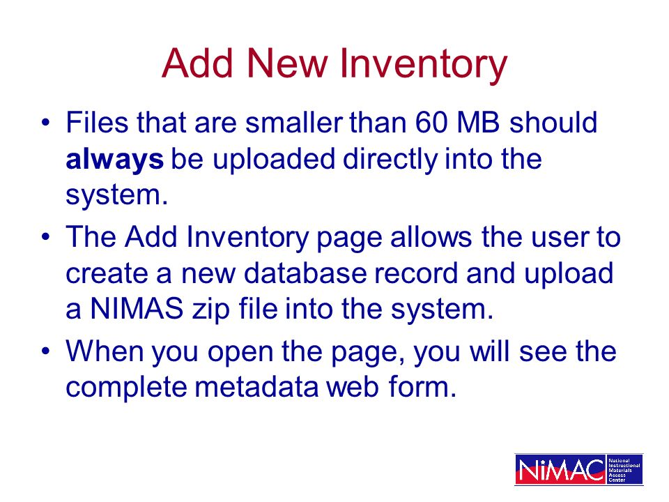 Add New Inventory Files that are smaller than 60 MB should always be uploaded directly into the system.