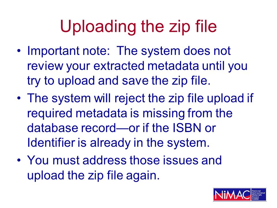 Uploading the zip file Important note: The system does not review your extracted metadata until you try to upload and save the zip file.