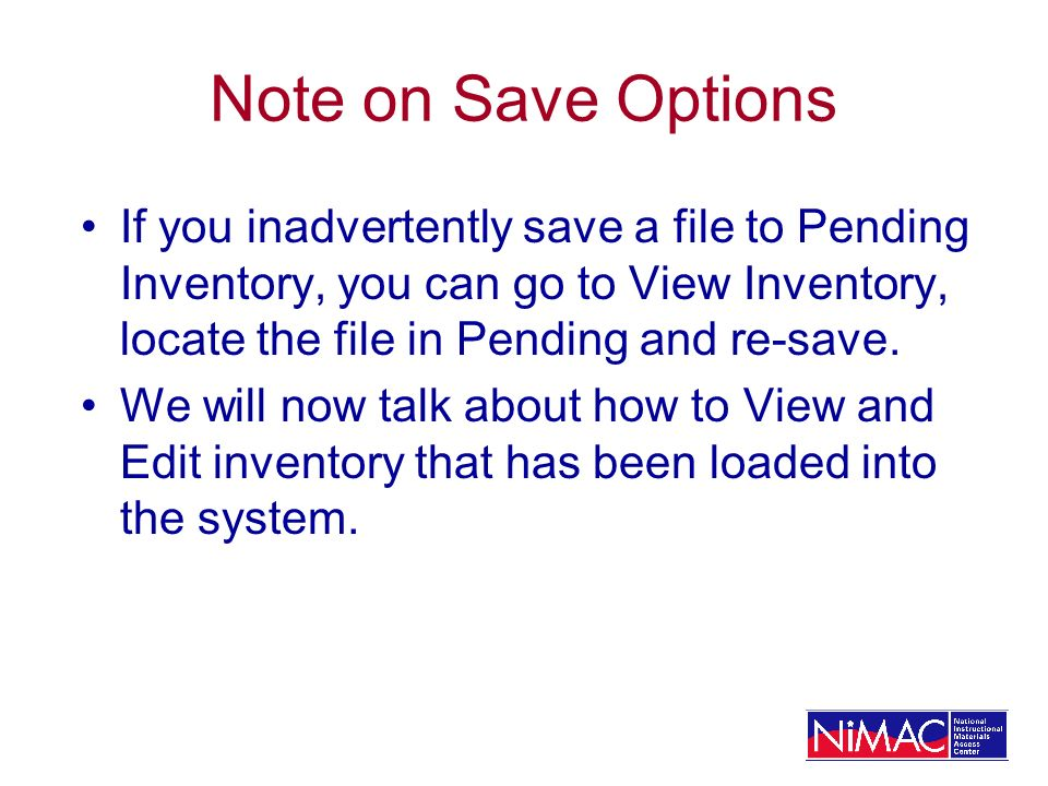 Note on Save Options If you inadvertently save a file to Pending Inventory, you can go to View Inventory, locate the file in Pending and re-save.