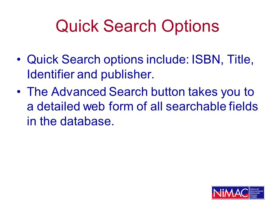 Quick Search Options Quick Search options include: ISBN, Title, Identifier and publisher.