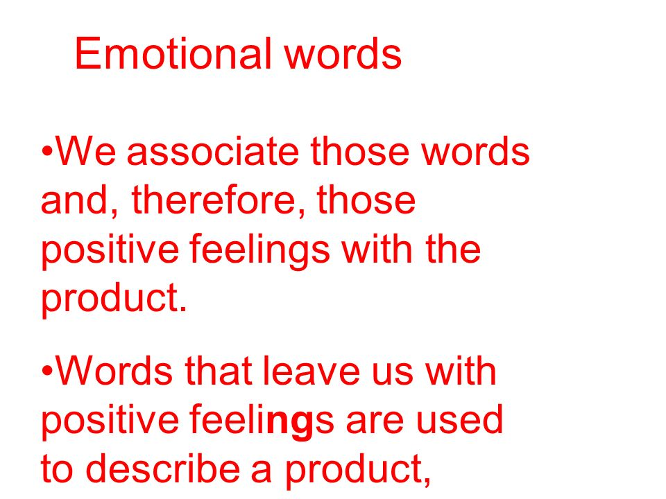 Emotional words We associate those words and, therefore, those positive feelings with the product.